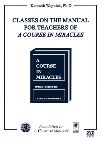 "Classes on the Manual for Teachers of ""A Course in Miracles"" [DVD]"