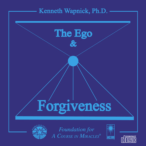 The Ego and Forgiveness: An Introductory Overview of A Course in Miracles [CD]