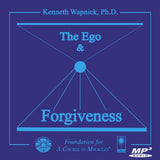 "The Ego and Forgiveness: An Introductory Overview of ""A Course in Miracles"" [MP3]"