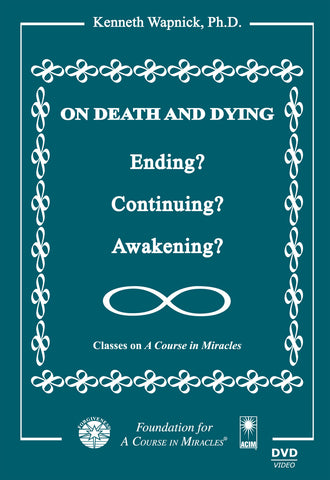 On Death and Dying: Ending, Continuing, or Awakening? [DVD]