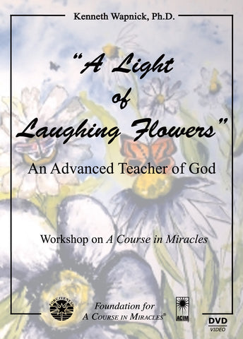 """A Light of Laughing Flowers"": An Advanced Teacher of God [DVD]"