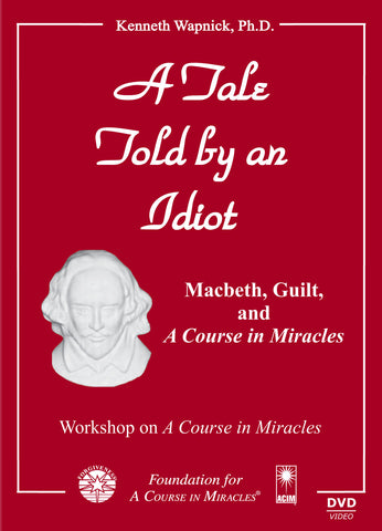 "A Tale Told by an Idiot: Macbeth, Guilt, and ""A Course in Miracles"" [DVD]"