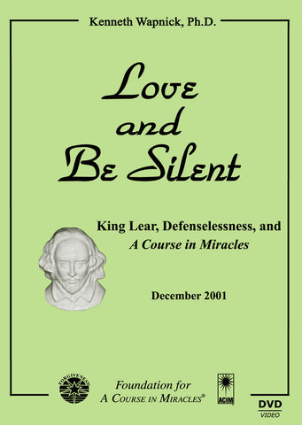 Love and Be Silent: King Lear, Defenselessness, and A Course in Miracles [DVD]