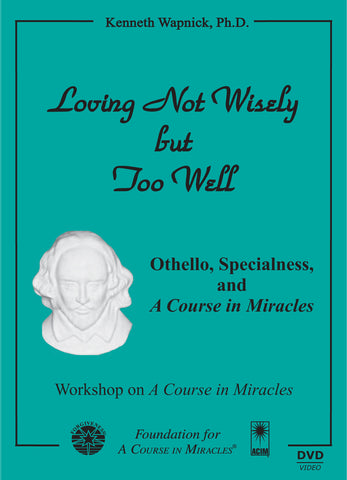 "Loving Not Wisely but Too Well: Othello, Specialness, and ""A Course in Miracles"" [DVD]"