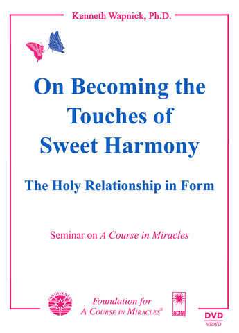 "On Becoming the ""Touches of Sweet Harmony"": The Holy Relationship in Form [DVD]"