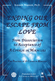 "Ending Our Escape from Love: From Dissociation to Acceptance of ""A Course in Miracles"" [BOOK]"