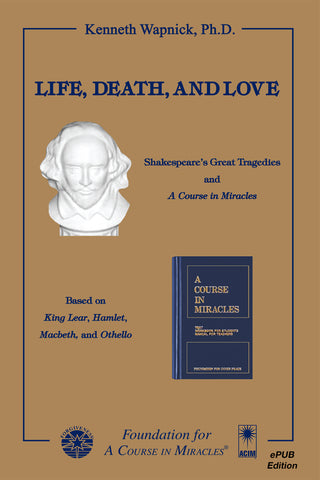 Life, Death, and Love: Shakespeare's Great Tragedies and A Course in Miracles [EPUB]