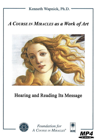 """A Course in Miracles"" as a Work of Art: Hearing and Reading Its Message [MP4]"