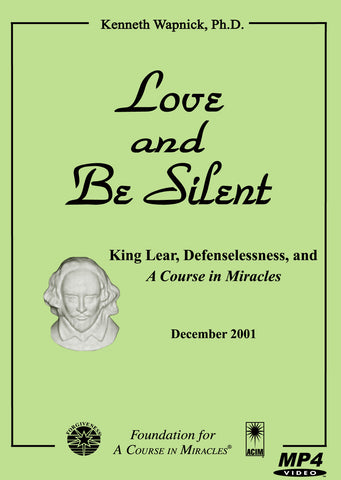 "Love and Be Silent: King Lear, Defenselessness, and ""A Course in Miracles"" [MP4]"
