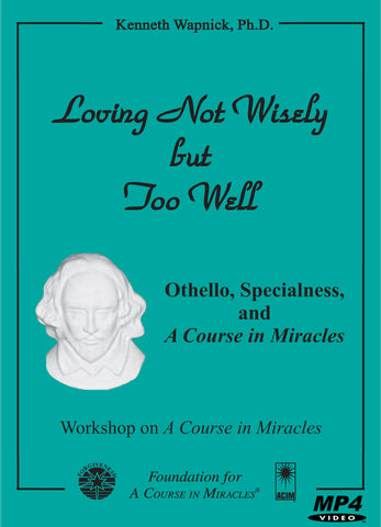 Loving Not Wisely but Too Well: Othello, Specialness, and A Course in Miracles [MP4]