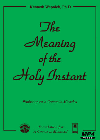 The Meaning of the Holy Instant [MP4]