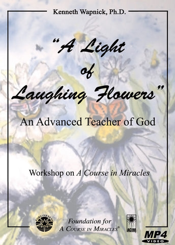 """A Light of Laughing Flowers"": An Advanced Teacher of God [MP4]"