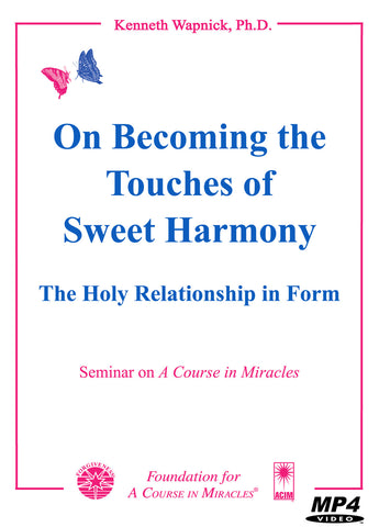 "On Becoming the ""Touches of Sweet Harmony"": The Holy Relationship in Form [MP4]"