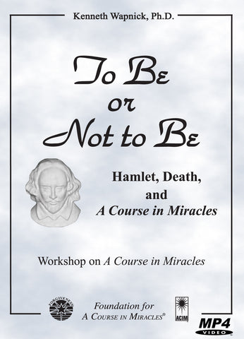 "To Be or Not to Be: Hamlet, Death, and ""A Course in Miracles"" [MP4]"