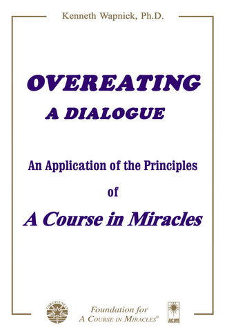 Overeating: A Dialogue An Application of the Principles of A Course in Miracles [BOOK]