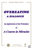 "Overeating: A Dialogue An Application of the Principles of ""A Course in Miracles"" [EPUB]"