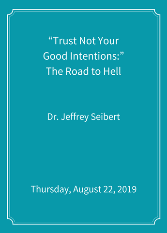 """Trust Not Your Good Intentions:"" The Road to Hell [SEMINAR]"