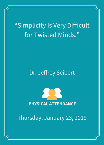 """Simplicity Is Very Difficult for Twisted Minds.""  - Physical Attendance [SEMINAR]"