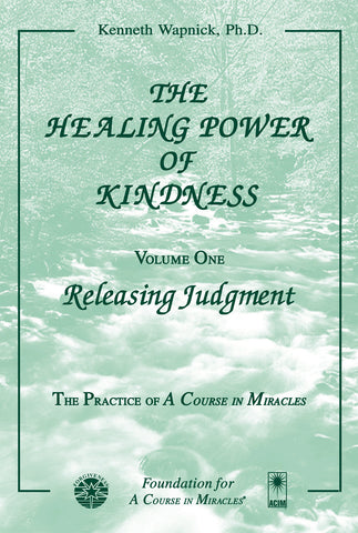 The Healing Power of Kindness-Vol. 1, Releasing Judgment [BOOK]