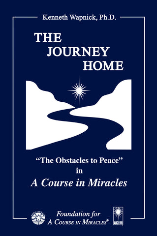 "The Journey Home: ""The Obstacles to Peace"" in A Course in Miracles [BOOK]"