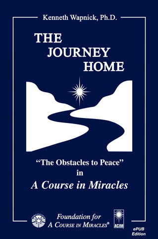 "The Journey Home: ""The Obstacles to Peace"" in A Course in Miracles [EPUB]"