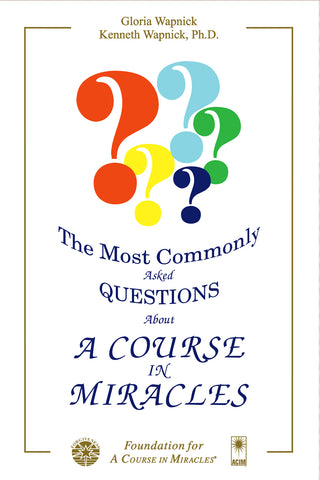 The Most Commonly Asked Questions About A Course in Miracles [BOOK]