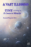 "A Vast Illusion: Time According to ""A Course in Miracles"" [EPUB]"