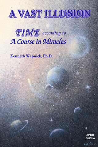 A Vast Illusion: Time According to A Course in Miracles [EPUB]