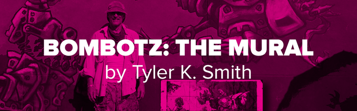BOMBOTZ: The Mural by Tyler K. Smith