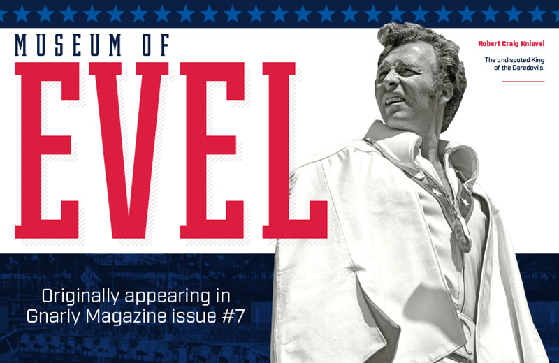 Evel Knievel Museum - Feature from Gnarly Magazine issue #7