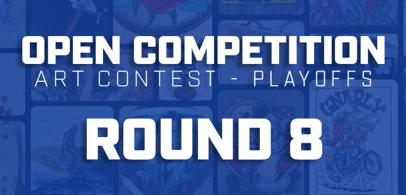 Open Art Competition - Round 8 - The Playoffs!
