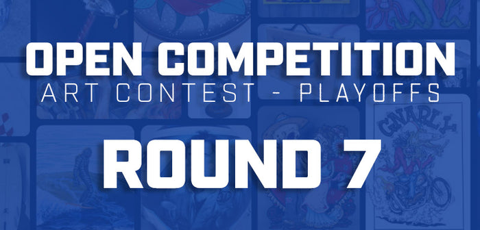 Open Art Competition - Round 7 - The Playoffs!