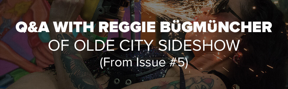 Q&A with Reggie Bügmüncher of Olde City Sideshow