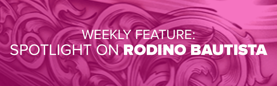 Weekly Feature: Spotlight on Rodino Bautista