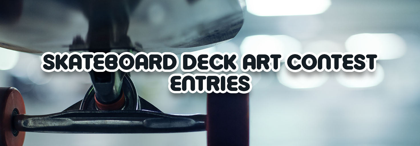 Skateboard Deck Art Contest - The Entries