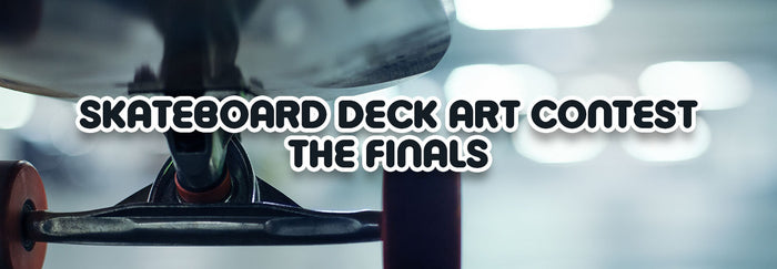 Skateboard Deck Art Contest - FINALS