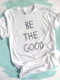 Be The Good - Unisex TShirt