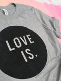 Love Is - Unisex TShirt