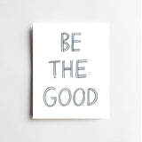 Be The Good - ART PRINT