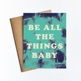 Be All The Things Baby - NOTECARD