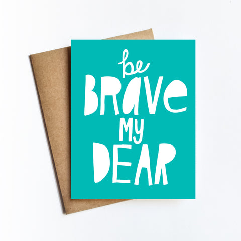 Be Brave My Dear - NOTECARD