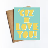 Cuz I Love You - NOTECARD