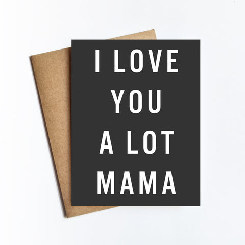 I Love You A Lot Mama - NOTECARD