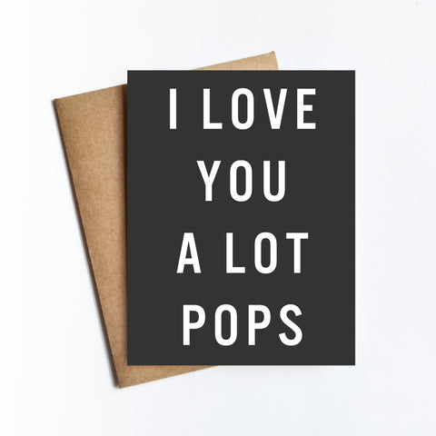 I Love You A Lot Pops - NOTECARD