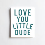 Love You Little Dude - ART PRINT