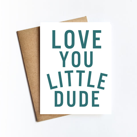 Love You Little Dude - NOTECARD