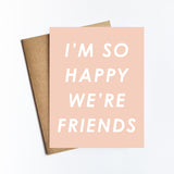 So Happy We're Friends - NOTECARD