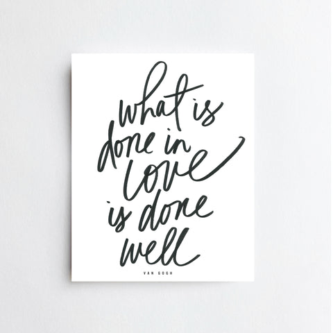 What Is Done In Love Quote - ART PRINT