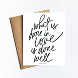 What Is Done In Love Quote - NOTECARD