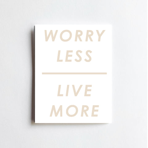 Worry Less Live More - ART PRINT